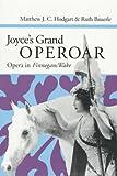 Joyce's Grand Operoar, Matthew J. Hodgart and Ruth H. Bauerle, 0252065573