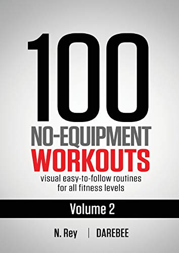100 No-Equipment Workouts Vol. 2: Easy to follow home workout routines with visual guides for all fitness levels (Best Cardio Workout Routine)