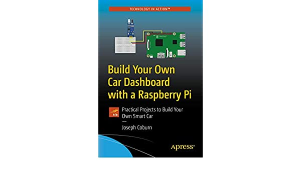 Build Your Own Car Dashboard with a Raspberry Pi: Practical Projects to Build Your Own Smart Car: Amazon.es: Coburn, Joseph: Libros en idiomas extranjeros