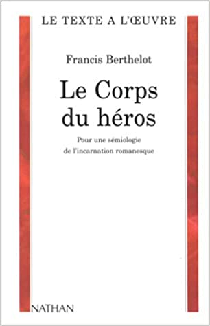 Livre LE CORPS DU HEROS. Pour une sémiologie de l'incarnation romanesque pdf ebook