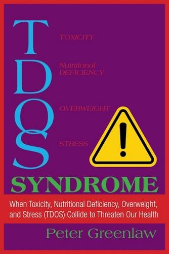 TDOS Syndrome: When Toxicity, Nutritional Deficiency, Overweight, and Stress (TDOS) Collide to Threaten Our Health (The New Health Conversation™)