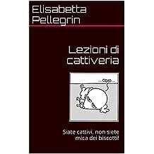 Lezioni di cattiveria: Siate cattivi, non siete mica dei biscotti! (Italian Edition)