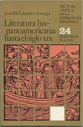LITERATURA HISPANOAMERICANA HASTA EL SIGLO XIX- Lectura critica de la literatura española-: Amazon.es: Cabrales Arteaga,Jose M.: Libros