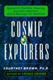 Cosmic Explorers: Scientific Remote Viewing, Extraterrestrials and a Message for Mankind