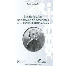 Les de Jussieu, une famille de botanistes aux XVIII° et XIX° siè