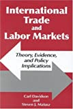 International Trade and Labor Markets : Theory, Evidence,, and Policy Implications, Davidson, Carl and Matusz, Steven Joseph, 0880992743