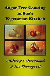 SUGAR  FREE COOKING IN SUE'S VEGETARIAN KITCHEN (English Edition)