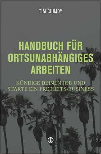 Cover des Buchs: Handbuch für ortsunabhängiges Arbeiten: Kündige deinen Job und starte ein Freiheits-Business