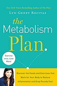 The Metabolism Plan: Discover the Foods and Exercises that Work for Your Body to Reduce Inflammation and Drop Pounds Fast by [Recitas, Lyn-Genet]