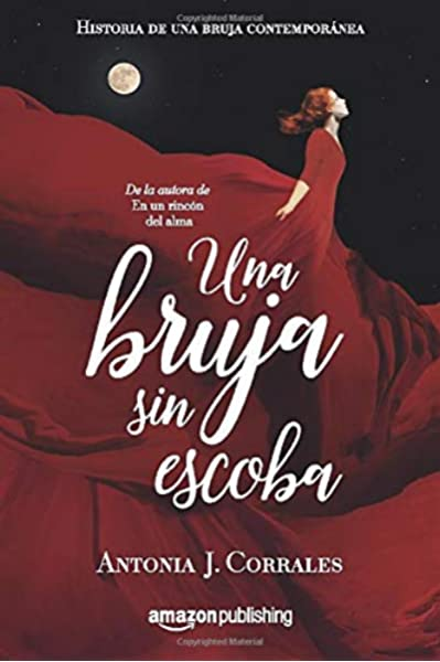 Una bruja sin escoba: 1 Historia de una bruja contemporánea: Amazon.es: Corrales, Antonia J.: Libros