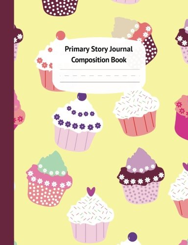 Cupcakes Primary Story Journal Composition Book: Grade Level K-2 Draw and Write, Dotted Midline Creative Picture Notebook for Early Childhood to Kindergarten