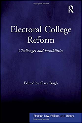 Electoral College Reform Challenges And Possibilities Election Law