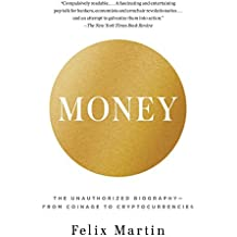 Money: The Unauthorized Biography--From Coinage to Cryptocurrencies