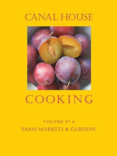 Canal House Cooking Volume N° 4: Farm Markets & Gardens by Christopher Hirsheimer, Melissa Hamilton