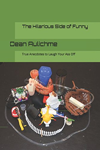 The Hilarious Side of Funny: True Anecdotes to Laugh Your Ass Off (Hilariously Funny Stories)