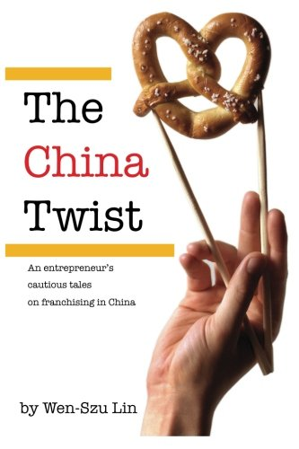 The China Twist: An entrepreneur's cautious tales on franchising in China (Fast Food Franchise)