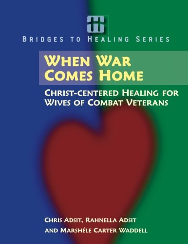 - When War Comes Home: Christ-centered Healing for Wives of Combat Veterans (Bridges to Healing Series)