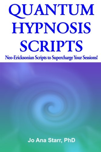 Book: Quantum Hypnosis Scripts - Neo-Ericksonian Scripts That Will Supercharge Your Sessions! by Jo Ana Starr, PhD
