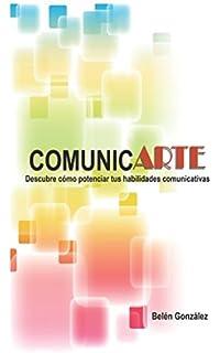 Comunicarte: Descubre cómo potenciar tus habilidades comunicativas (Spanish Edition)