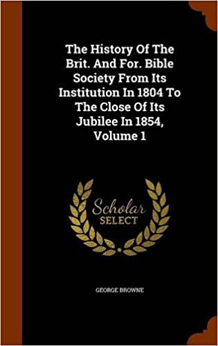 The History Of The Brit. And For. Bible Society From Its Institution In 1804 To The Close Of Its Jubilee In 1854, Volume 1