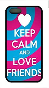 Keep Calm And Love Friends Cover Case Skin for iPhone 5 5S Soft TPU Black