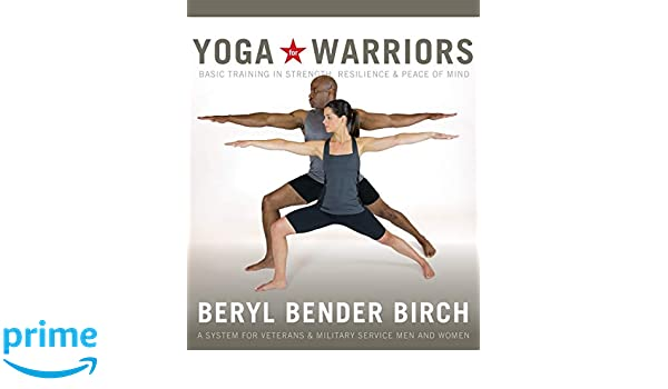 Yoga for Warriors: Basic Training in Strength, Resilience ...