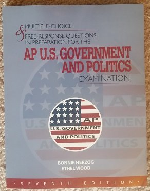 MULTIPLE-CHOICE & FREE-RESPONSE QUESTIONS IN PREPARATION FOR THE AP U.S. GOVERNMENT & POLITICS EXAMINATION - 7TH ED. (Ap Government And Politics Multiple Choice Questions)