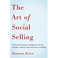 The Art of Social Selling: Finding and Engaging Customers on Twitter, Facebook, LinkedIn