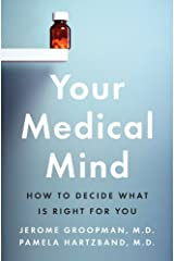 Your Medical Mind: How to Decide What Is Right for You Kindle Edition
