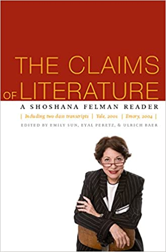 The Claims of Literature: A Shoshana Felman Reader