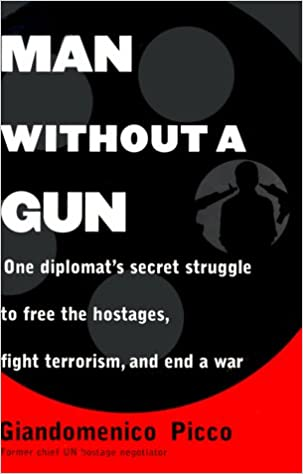 Fight Terrorism and End a War Man Without a Gun One Diplomats Secret Struggle to Free the Hostages