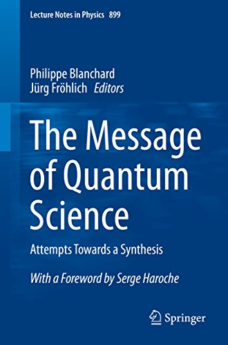 Download The Message of Quantum Science: Attempts Towards a Synthesis (Lecture Notes in Physics) Pdf