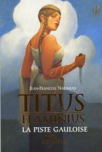 Titus Flaminius, Tome 4 : La Piste gauloise par Nahmias