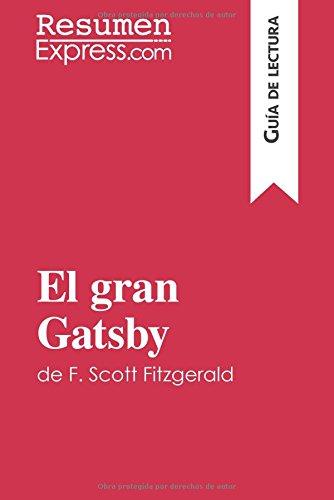 El gran Gatsby de F. Scott Fitzgerald (Guía de lectura): Resumen Y Análisis Completo (Spanish Edition)