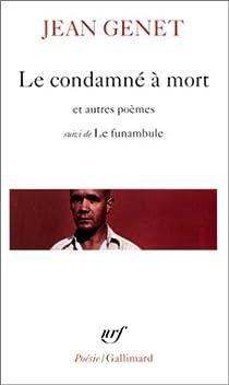 Le Condamné à mort et autres poèmes, suivi de ' Le Funambule' par Genet
