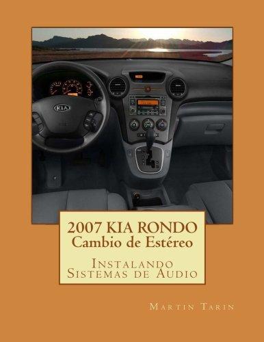 2007 KIA RONDO Cambio de Estéreo: Instalando Sistemas de Audio (Spanish Edition) by CreateSpace Independent Publishing Platform