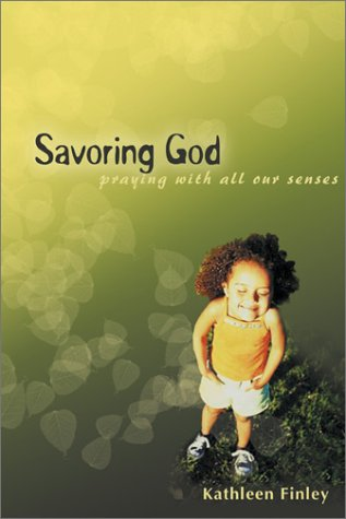 Read Online Savoring God: Praying with All Our Senses (Unique and Imaginative Way to Pray!) pdf epub