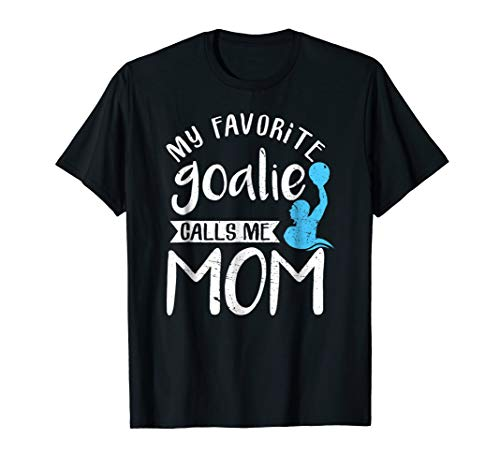 My Favorite Goalie Calls Me Mom Water Polo Gift Shirt