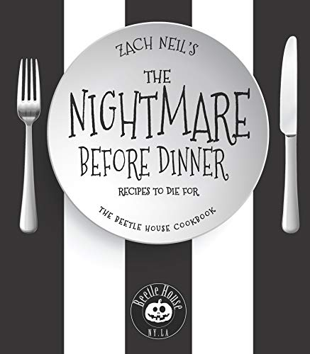 The Nightmare Before Dinner:Recipes to Die For: The Beetle House Cookbook by [Neil, Zach]
