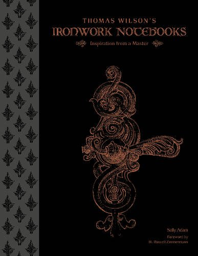 Thomas Wilson's Ironwork Notebooks: Inspiration from a (Wilson Notebook)