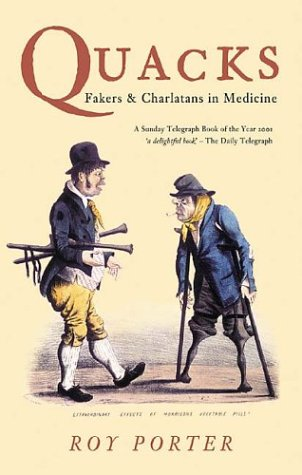 Quacks -  Fakers & Charlatans in Medicine (Revealing History)