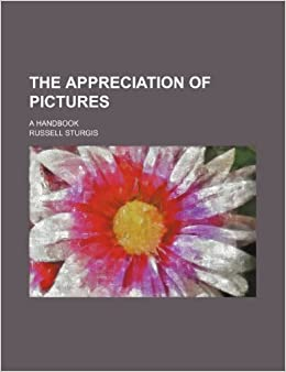 The Appreciation of Pictures: A Handbook