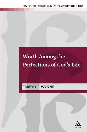 Wrath Among the Perfections of God's Life (T&T Clark Studies in Systematic Theology)