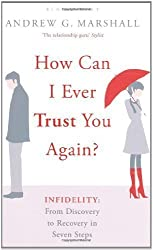 How Can I Ever Trust You Again?: Infidelity: From Discovery to Recovery in Seven Steps by Marshall, Andrew G (2011) Paperback