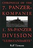 Chronicle of the 7. Panzer-Kompanie 1. SS-Panzer Division Leibstandarte, Ralf Tiemann, 0764304631