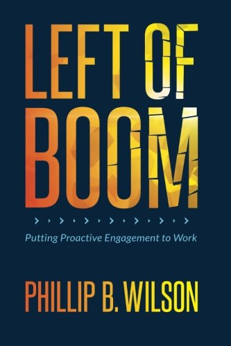 Left of Boom: Putting Proactive Engagement to Work