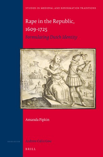 Rape in the Republic, 1609-1725:  Formulating Dutch Identity (Studies in Medieval and Reformation Traditions) (The Dutch Republic In The Seventeenth Century)