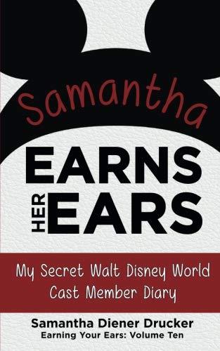 ars: My Secret Walt Disney World Cast Member Diary (Earning Your Ears) (Volume 10) ()