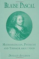 Blaise Pascal Maths Physics: Mathematician, Physicist and Thinker About God