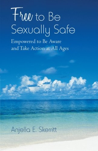 Download Free to Be Sexually Safe: Empowered to Be Aware and Take Action at All Ages PDF